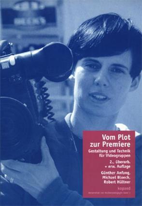 Vom Plot zur Premiere von Anfang,  Günther, Bloech,  Michael, Hültner,  Robert