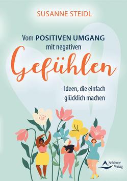 Vom positiven Umgang mit negativen Gefühlen von Steidl,  Susanne