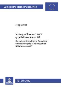Vom quantitativen zum qualitativen Naturbild von Na,  Jong-Min