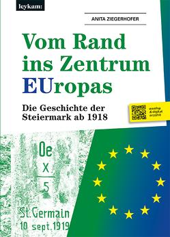 Vom Rand ins Zentrum EUropas. Die Geschichte der Steiermark ab 1918 von Ziegerhofer,  Anita