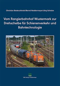 Vom Rangierbahnhof Wustermark zur Drehscheibe für Schienenverkehr und Bahntechnologie von Bedeschinski,  Christian, Neddermeyer,  Bernd, Schulze,  Jörg