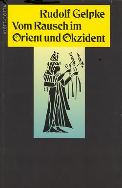 Vom Rausch im Orient und Okzident von Gelpke,  Rudolf, Klett,  Michael