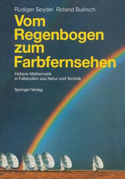 Vom Regenbogen zum Farbfernsehen von Bulirsch,  Roland, Seydel,  Rüdiger U.