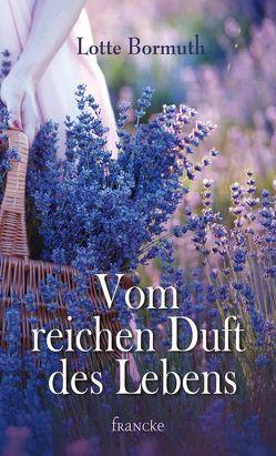 Vom reichen Duft des Lebens von Bormuth,  Lotte