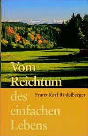 Vom Reichtum des einfachen Lebens von Rödelberger,  Franz K