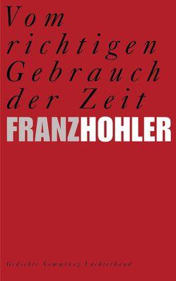 Vom richtigen Gebrauch der Zeit von Hohler,  Franz