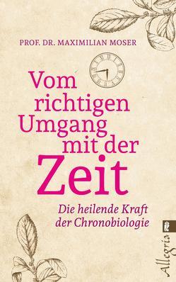 Vom richtigen Umgang mit der Zeit von Moser,  Maximilian