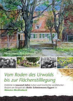 Vom Roden des Urwalds bis zur Flächenstilllegung von Damwerth,  Ruth, Eggert,  Alfons