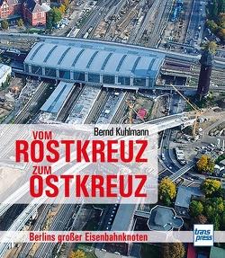 Vom Rostkreuz zum Ostkreuz von Kuhlmann,  Bernd