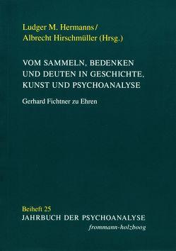 Vom Sammeln, Bedenken und Deuten in Geschichte, Kunst und Psychoanalyse von Hermanns,  Ludger M., Hirschmüller,  Albrecht
