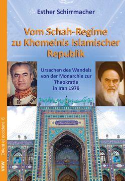 Vom Schah-Regime zu Khomeinis Islamischer Republik von Schirrmacher,  Christine, Schirrmacher,  Esther