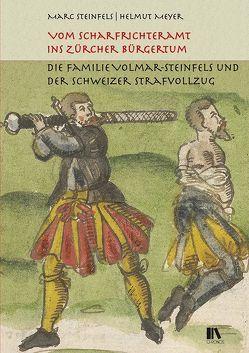 Vom Scharfrichteramt ins Zürcher Bürgertum von Meyer,  Helmut, Steinfels,  Marc