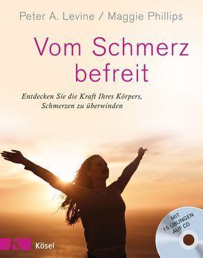 Vom Schmerz befreit von Levine,  Peter A., Petersen,  Karin, Phillips,  Maggie