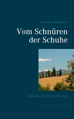 Vom Schnüren der Schuhe von Lanzendörfer,  Christoph