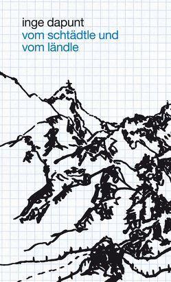 Vom Schtädtle und vom Ländle von Bechtold,  Gottfried, Dapunt,  Inge