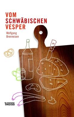 Vom schwäbischen Vesper von Brenneisen,  Wolfgang