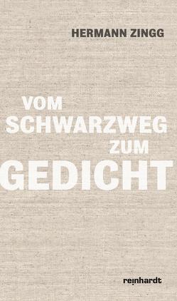 Vom Schwarzweg zum Gedicht von Zingg,  Hermann