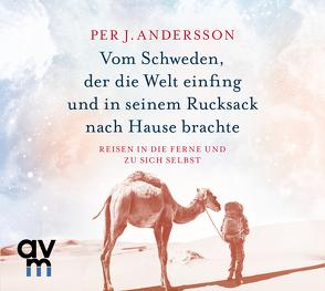 Vom Schweden, der die Welt einfing und in seinem Rucksack nach Hause brachte von Andersson,  Per J.