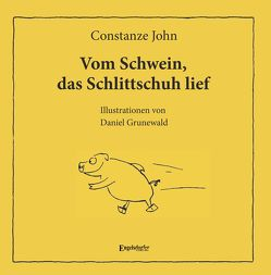 Vom Schwein, das Schlittschuh lief von Grunewald,  Daniel, John,  Constanze