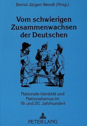Vom schwierigen Zusammenwachsen der Deutschen von Wendt,  Bernd-Jürgen