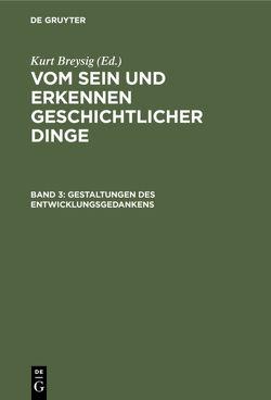 Vom Sein und Erkennen geschichtlicher Dinge / Gestaltungen des Entwicklungsgedankens von Breysig,  Kurt