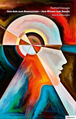 Vom Sein zum Bewusstsein – Vom Wissen zum Dasein von Chaluppa,  Manfred