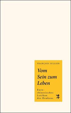 Vom Sein zum Leben von Jullien,  Prof. François, Landrichter,  Erwin
