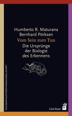 Vom Sein zum Tun von Maturana,  Humberto R., Pörksen,  Bernhard