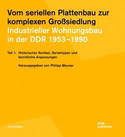 Vom seriellen Plattenbau zur komplexen Großsiedlung. Industrieller Wohnungsbau in der DDR 1953–1990 von Meuser,  Philipp