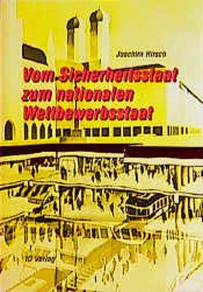 Vom Sicherheitsstaat zum nationalen Wettbewerbsstaat von Hirsch,  Joachim