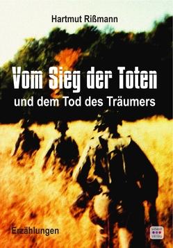 Vom Sieg der Toten und dem Tod des Träumers von Rissmann,  Hartmut