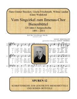 Vom Singcirkel zum Ilmenau-Chor Bienenbüttel von Beecken,  Hans-Günter, Frischmuth,  Gisela, Laudan,  Wilma, Wedekind,  Klaus