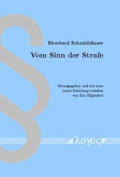 Vom Sinn der Strafe von Hilgendorf,  Eric, Schmidhaeuser,  Eberhard