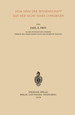 Vom Sinn der Wissenschaft aus der Sicht Eines Chirurgen von Frey,  Emil K.