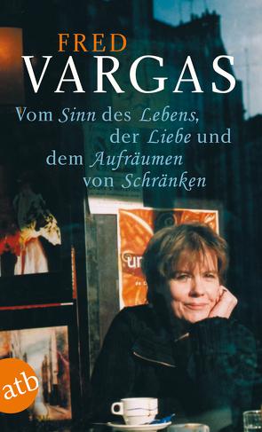 Vom Sinn des Lebens, der Liebe und dem Aufräumen von Schränken von Gersch,  Christel, Vargas,  Fred