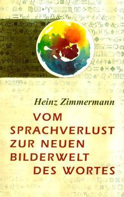 Vom Sprachverlust zur neuen Bilderwelt des Worts von Zimmermann,  Heinz