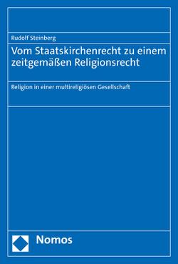 Vom Staatskirchenrecht zu einem zeitgemäßen Religionsrecht von Steinberg,  Rudolf