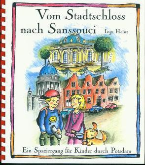 Vom Stadtschloss nach Sanssouci. Ein Spaziergang für Kinder durch Potsdam von Heinz,  Inge, Voigt Schmid,  Martina
