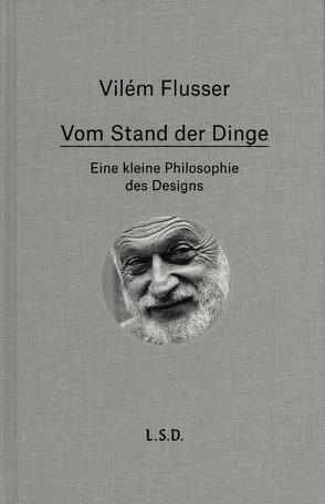 Vom Stand der Dinge. Eine kleine Philosophie des Design von Flusser,  Vilém, Wurm,  Fabian