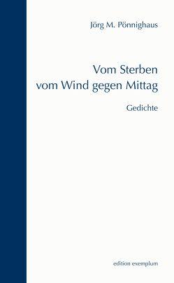Vom Sterben vom Wind gegen Mittag von Pönnighaus,  Jörg M.