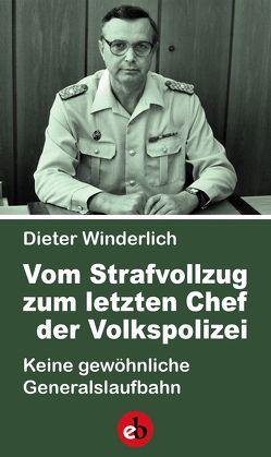 Vom Strafvollzug zum letzten Chef der Volkspolizei von Winderlich,  Dieter