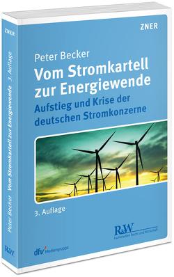 Vom Stromkartell zur Energiewende von Becker,  Peter