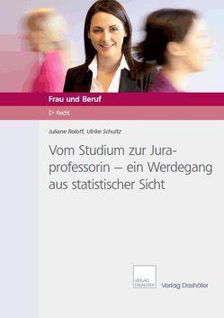 Vom Studium zur Juraprofessorin – ein Werdegang aus statistischer Sicht von Roloff,  Juliane, Schultz,  Ulrike