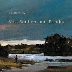 Vom Suchen und Finden von H.,  Silke/o