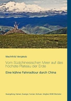 Vom Südchinesischen Meer auf das höchste Plateau der Erde von Venjakob,  Mechthild