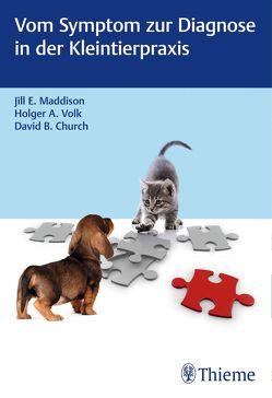 Vom Symptom zur Diagnose in der Kleintierpraxis von Church,  David B., Maddison,  Jill, Volk,  Holger