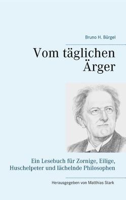 Vom täglichen Ärger von Bürgel,  Bruno H, Stark,  Matthias