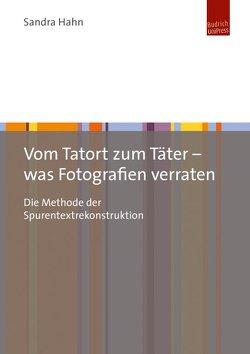 Vom Tatort zum Täter – was Fotografien verraten von Hahn,  Sandra