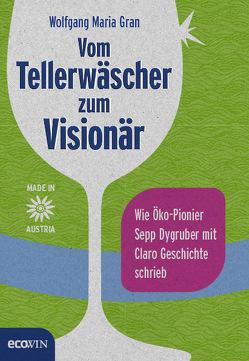 Vom Tellerwäscher zum Visionär von Gran,  Wolfgang