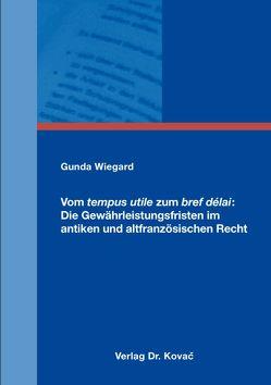 Vom tempus utile zum bref délai: Die Gewährleistungsfristen im antiken und altfranzösischen Recht von Wiegard,  Gunda